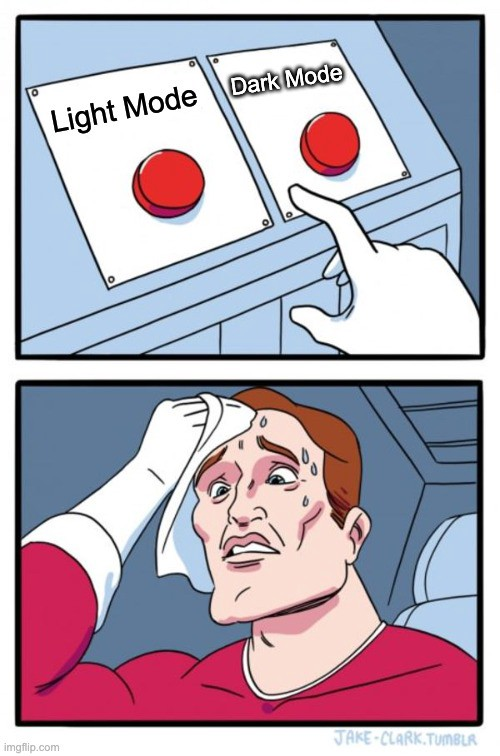 Light vs dark theme mode meme: 2 options of buttons to press, one saying light mode and and one saying dark mode. man sweating.