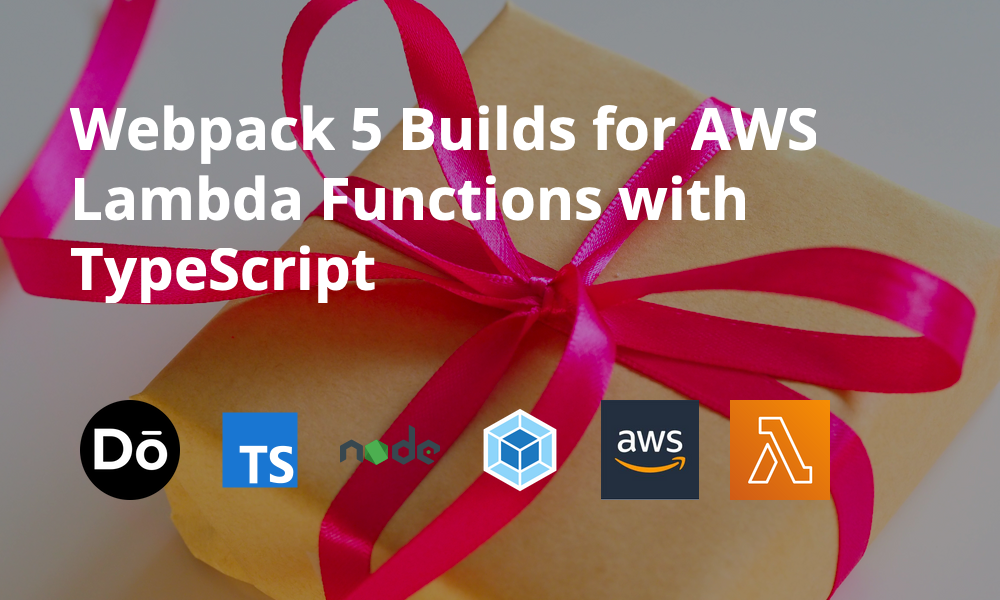 Webpack 5 Builds for AWS Lambda Functions with TypeScript