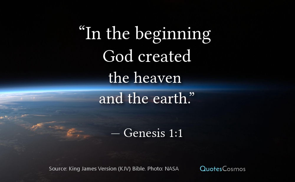 """In the beginning God created the heaven and the earth ..."