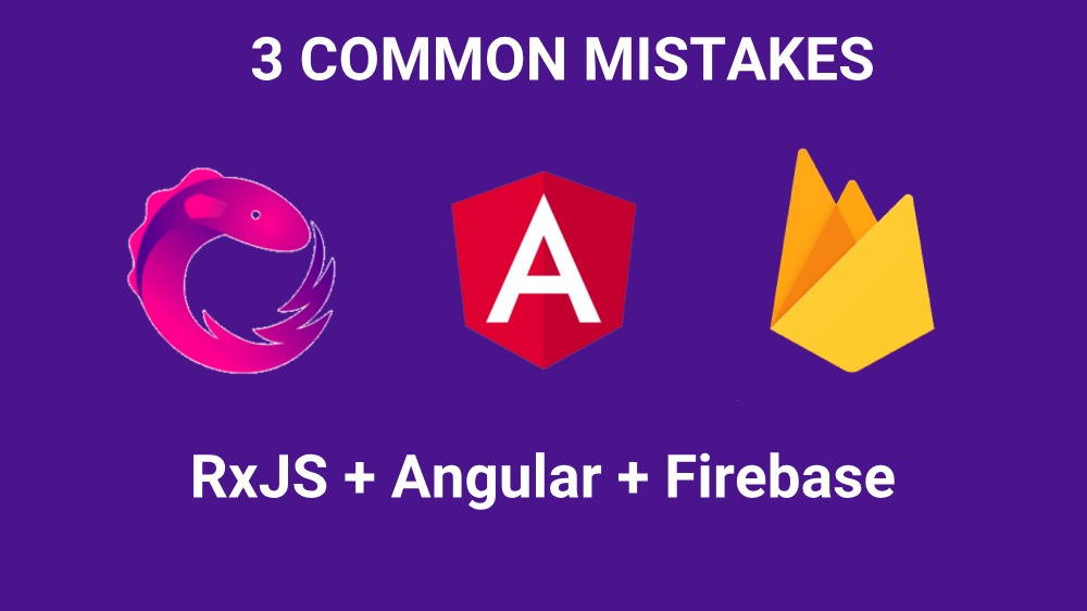 3 common mistakes when using Angular + NGRX + FIREBASE