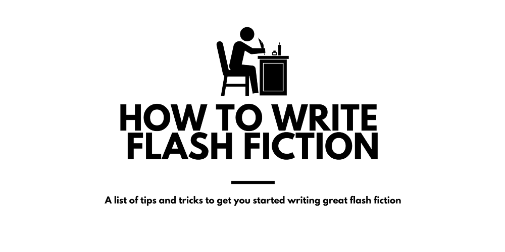How to Write Flash Fiction (A Quick Guide)