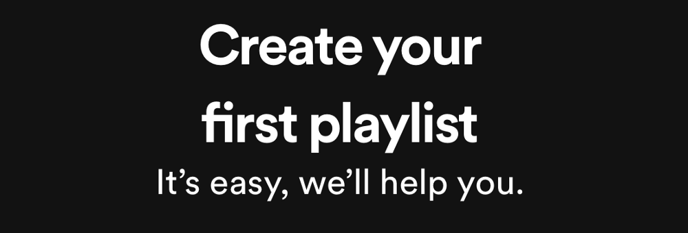 Screen capture of Spotify app: Create your first playlist. It's easy, we'll help you