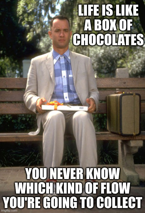 """Forrest Gump on a bench saying """"Life is like a box of chocolates, you never know which kind of Flow you're going to collect."""""""