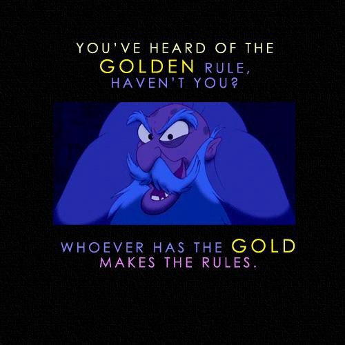 """Image of disguised Jafar, Aladdin film: """"You've heard of the golden rule, haven't you? Whoever has the gold makes the rules."""""""
