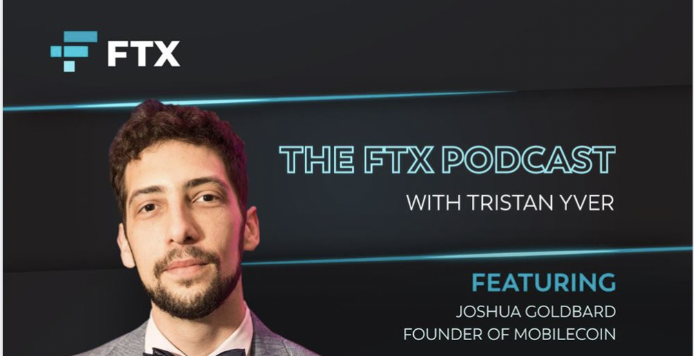 The FTX Podcast with MobileCoin CEO and Founder Joshua Goldbard