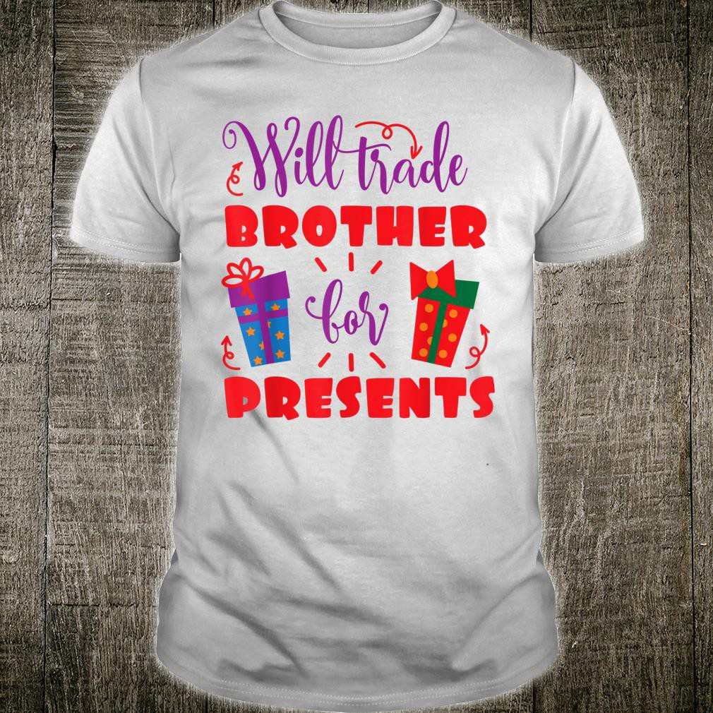 Christmas Presents For Brother.Will Trade Brother For Presents Christmas Shirt Dmyh Medium