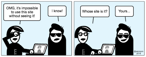A two-part cartoon. Person 1 says 'OMG it's impossible to use this site without reading it'. Person 2 replies 'I know!'. Person 1 says 'Whose site is it?'. Person 2 replies 'Yours…' with a smirk on their face