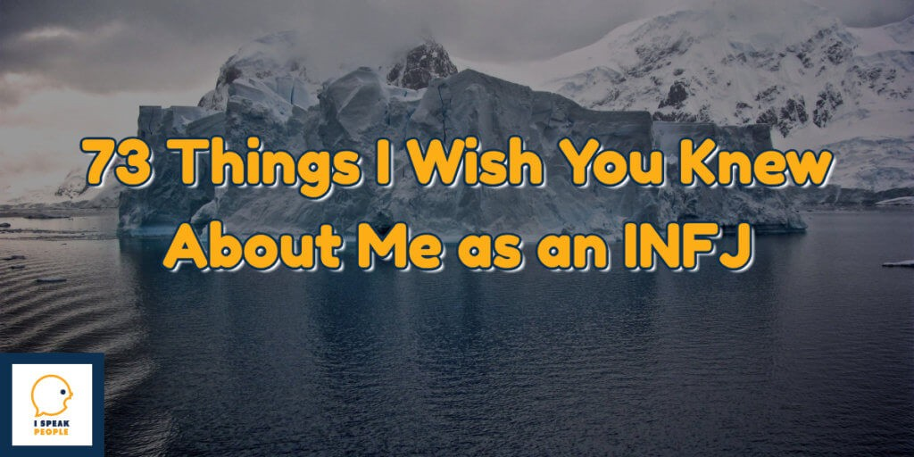 73 Things I Wish You Knew About Me as an INFJ - iSpeakPeople