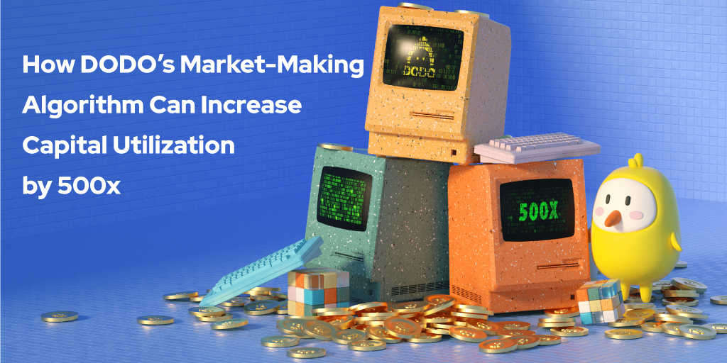 How DODO's Market-Making Algorithm Can Increase Capital Utilization by 500x