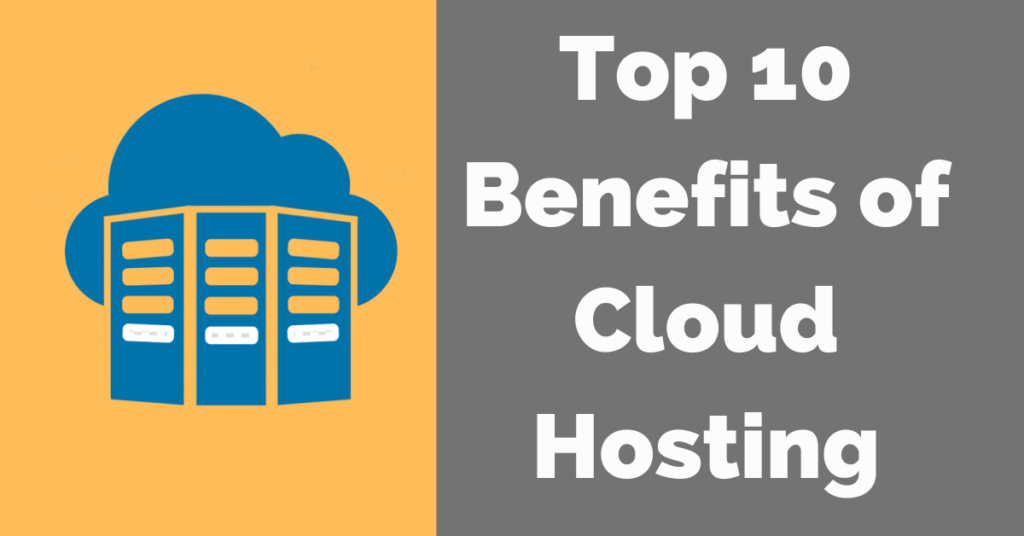 Top 10 Benefits of Cloud Hosting