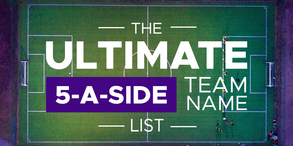 The ultimate guide to 5-a-side team names - RegistaFives