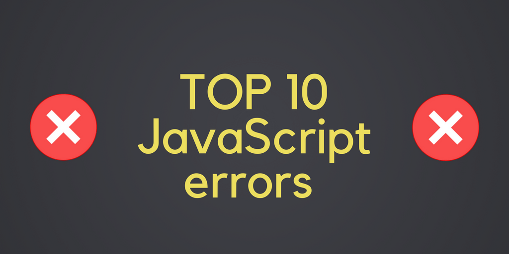 10 most common JavaScript errors - Iren Korkishko - Medium