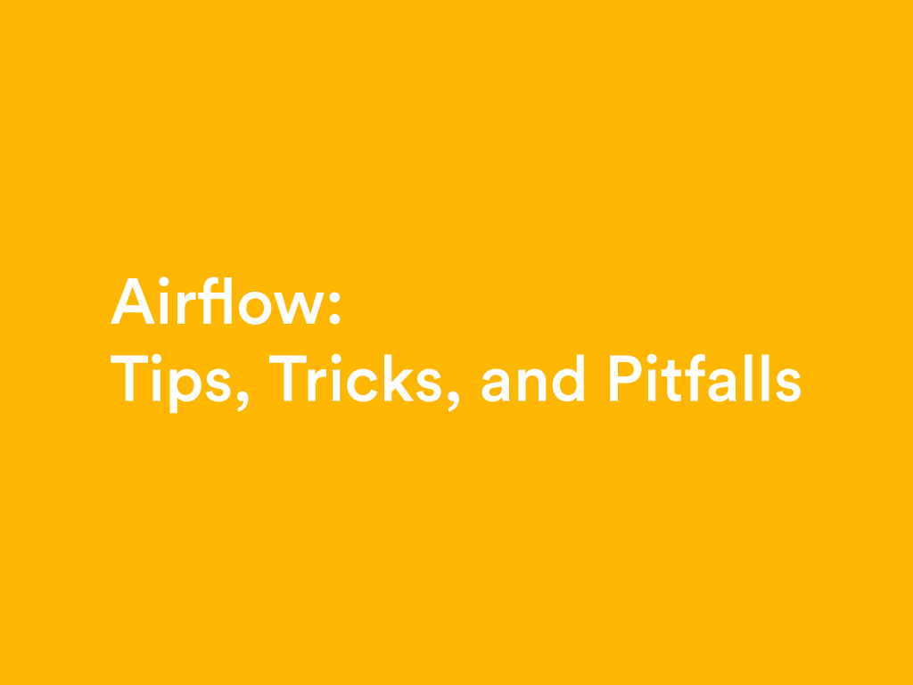 Airflow: Tips, Tricks, and Pitfalls - Nuts & Bolts - Medium