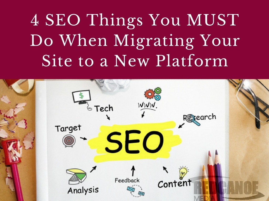 4 SEO Things You MUST Do When Migrating Your Site to a New Platform