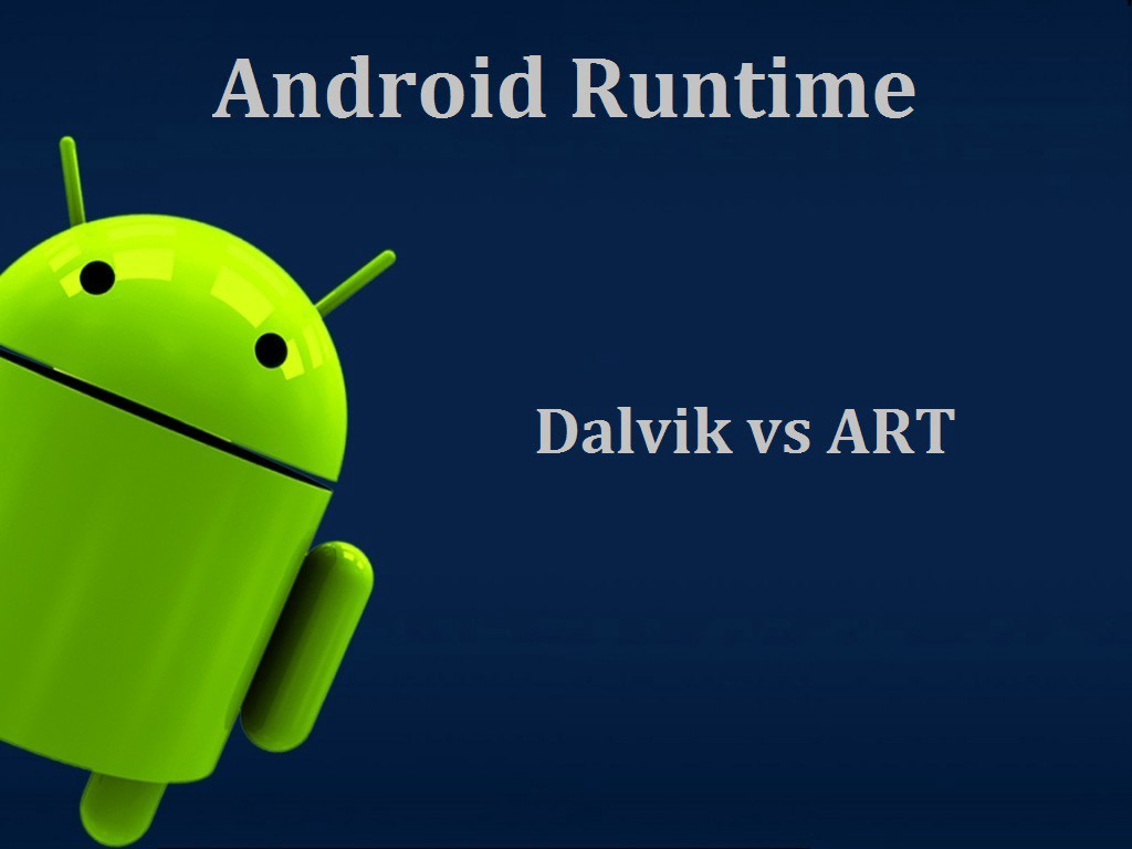 Closer Look At Android Runtime: DVM vs ART - AndroidPub