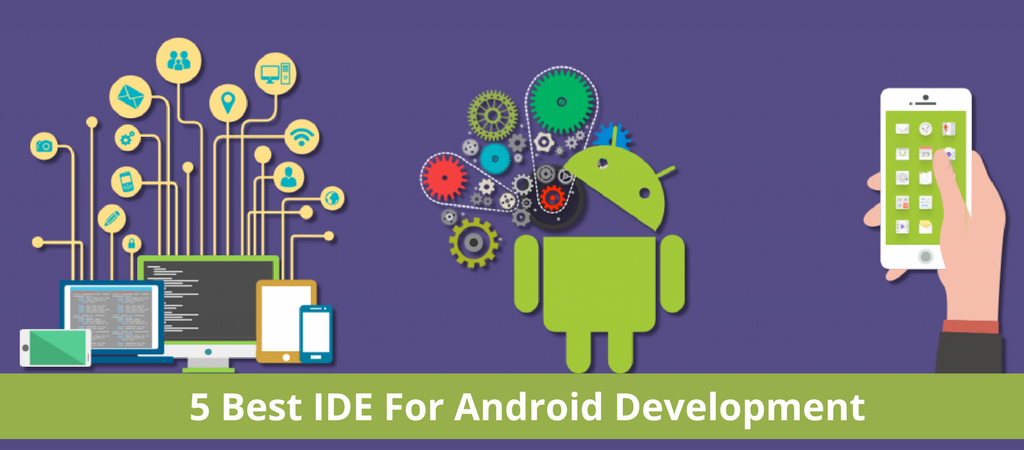 5 Most Used IDE For Developing Android Apps - Technoaddict