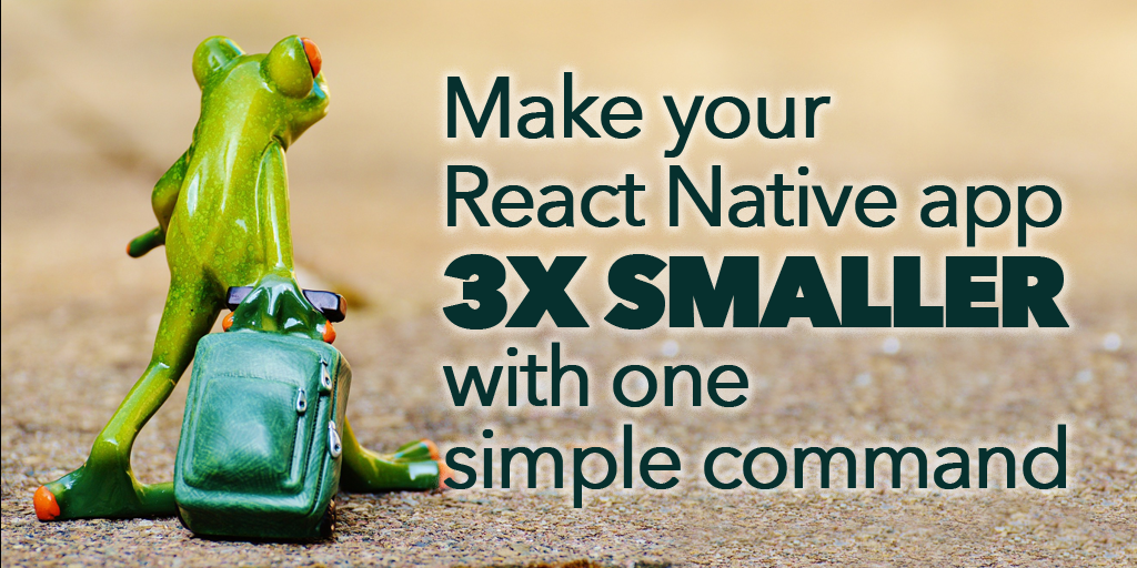 Make your React Native app 3x smaller with one simple