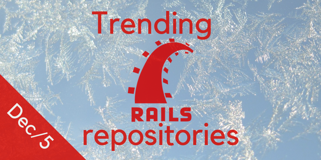 28 monthly trending Ruby on Rails GitHub repositories