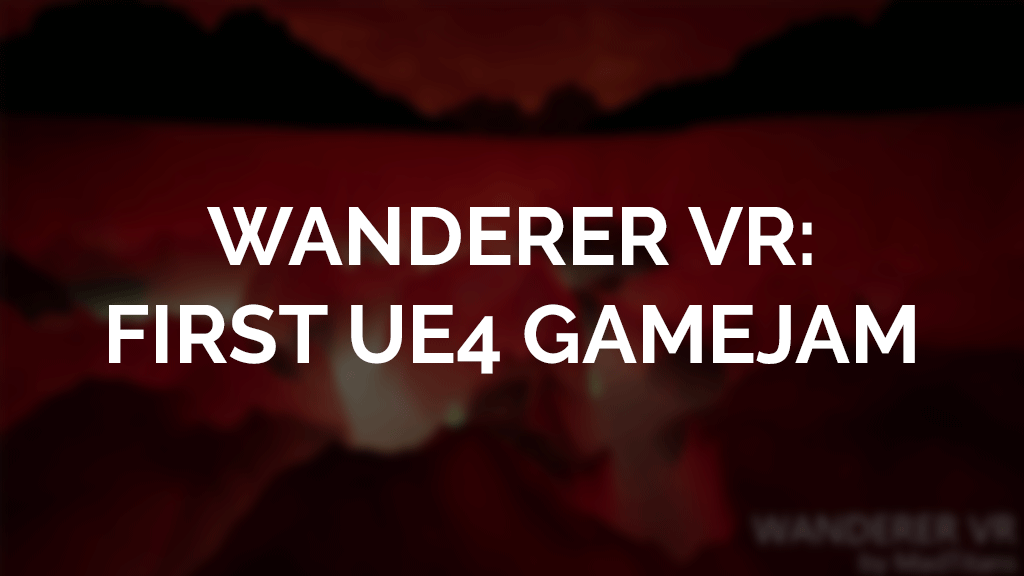 Wanderer VR: My First Unreal 4 GameJam (Part 01) - Ankit
