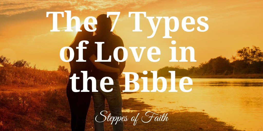 The 7 Types Of Love In The Bible For God So Loved The World He Gave His By Steppes Of Faith Medium