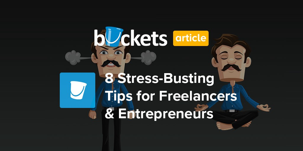 8 Stress Busting Tips For New Freelancers And Entrepreneurs