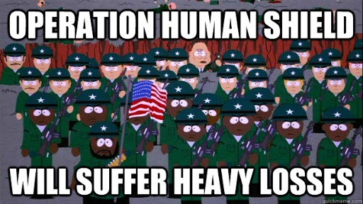 """Cartoon of army platoon with black soldiers in the front, captioned """"Operation human shield will suffer heavy losses"""""""