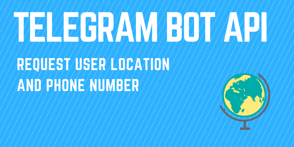 Request and handle phone number and location with Telegram