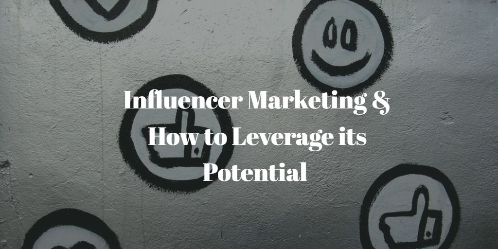 Leverage Influencer Marketing Potential For Your Business