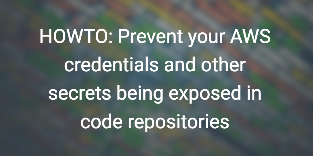 HOWTO: Prevent your AWS credentials and other secrets from
