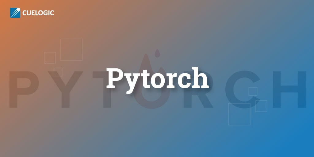 Pytorch : Everything you need to know in 10 mins - Cuelogic