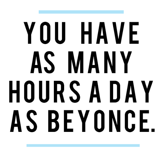 you have as many hours a day as beyonce