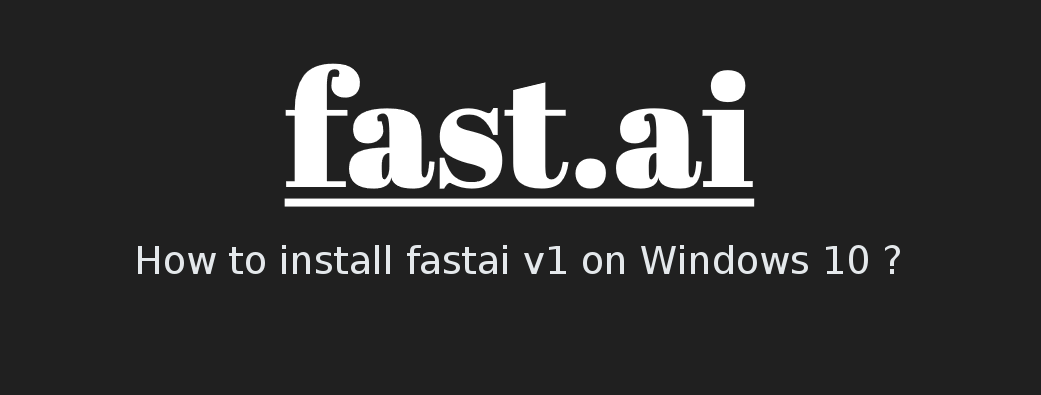 How to install fastai v1 on Windows 10 - Pierre Guillou - Medium