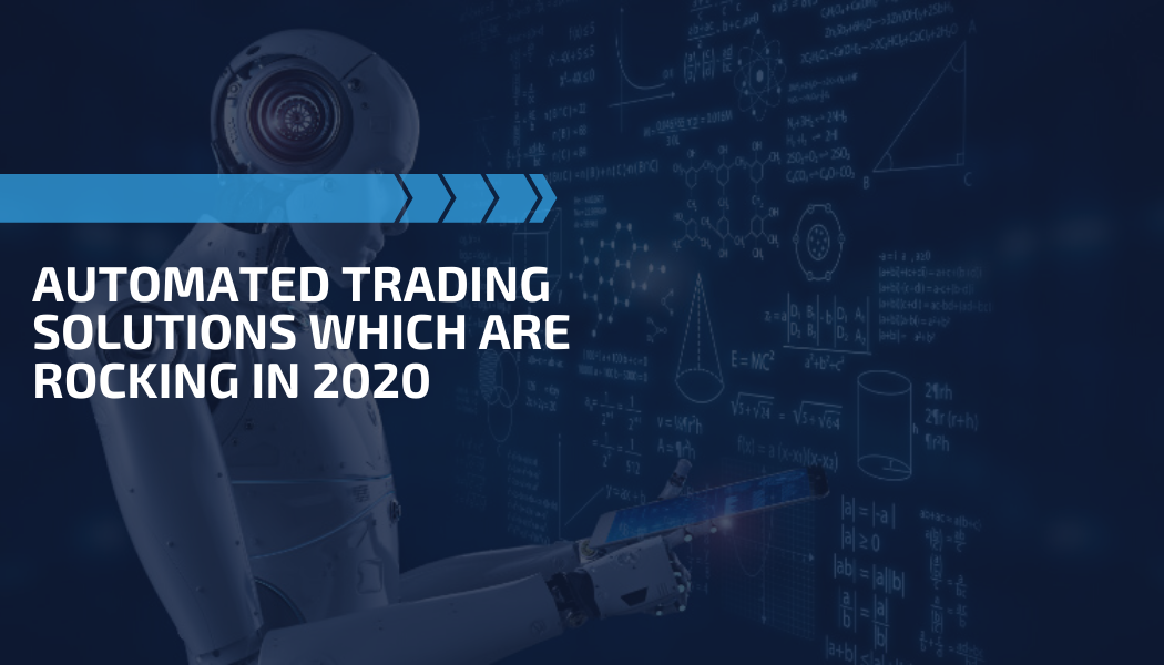 Automated Trading Solutions Which Are Rocking In 2020