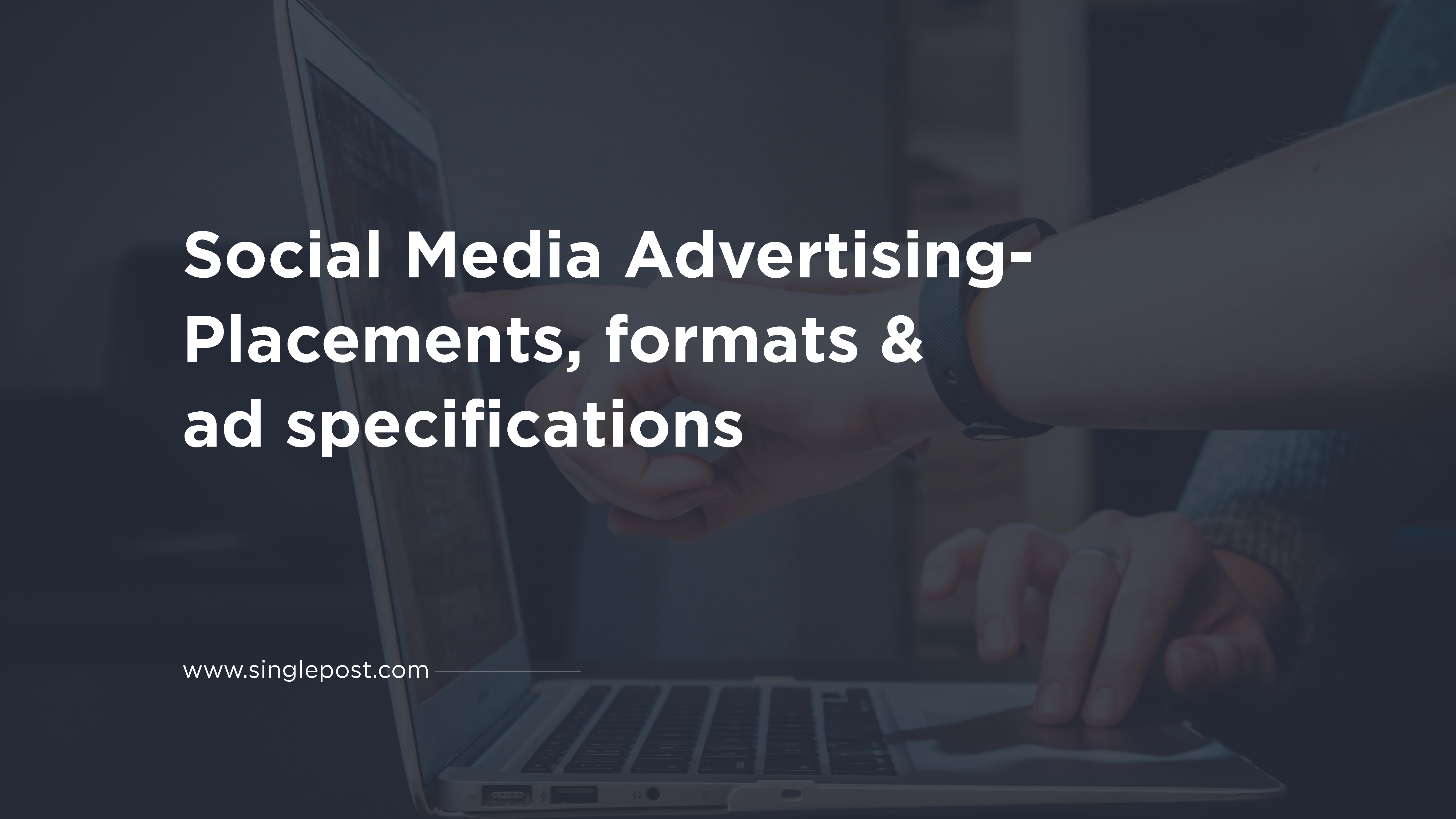Ad placement, formats & Specs on Social Media- the complete