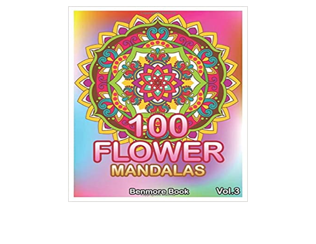 Read Book Pdf 100 Flower Mandalas Big Mandala Coloring Book For Adults 100 Images Stress Management Coloring Book For Relaxation Meditation Happiness And Relief Art Color Therapy Volume 3 Full Audiobook
