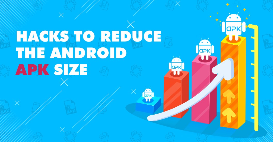 5 Easy Hacks To Reduce The Android APK Size - AndroidPub