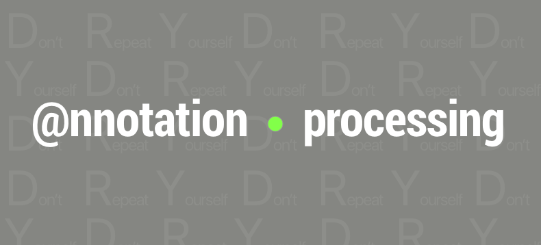Annotation Processing : Don't Repeat Yourself, Generate Your Code
