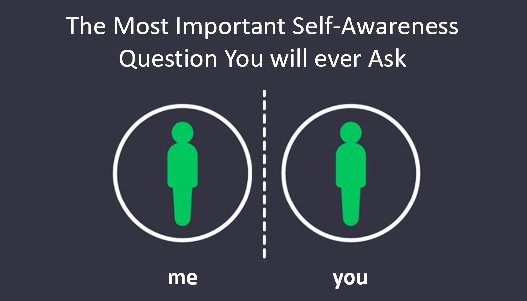 The Most Important Self-Awareness Question You Will Ever Ask