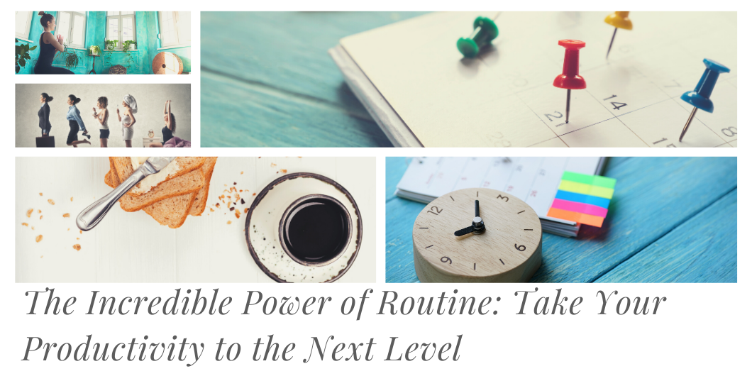The Incredible Power of Routine: Take Your Productivity to the Next Level