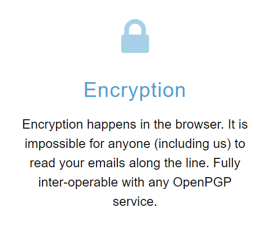 Mailfence homepage claims—Encryption happens in the browser. It is impossible for anyone (including us) to read your emails