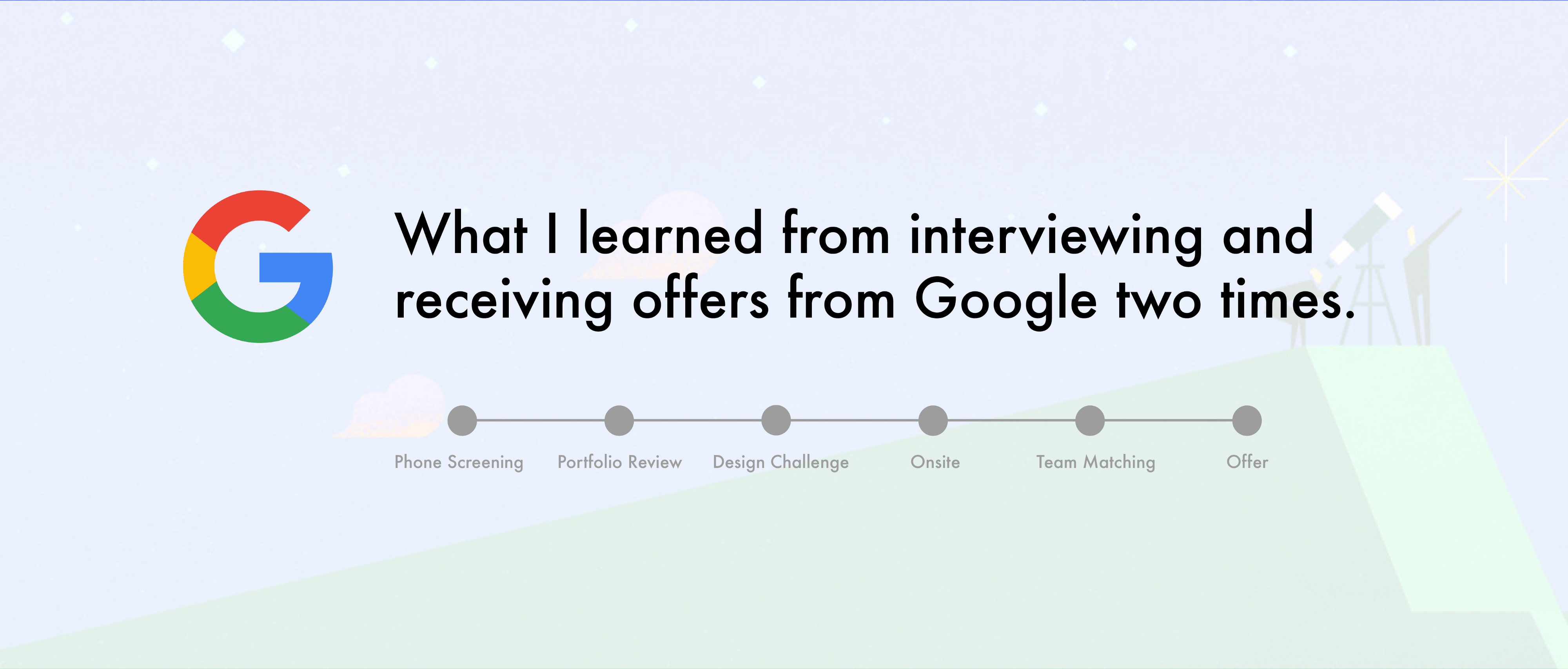 What I Learned From Getting Hired — Twice — at Google