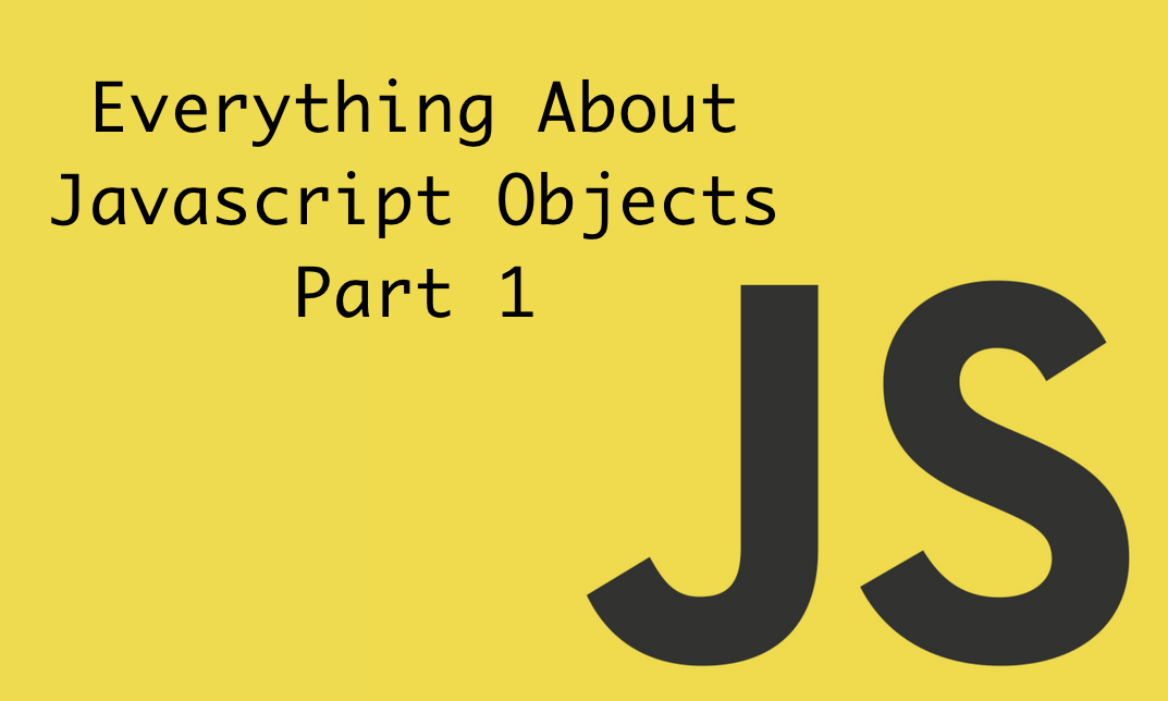 Everything About Javascript Objects, Part 1 - Level Up Coding
