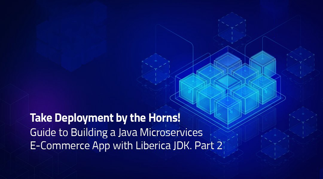Part 2: Building Cloud-Native Java Microservices with OpenJDK