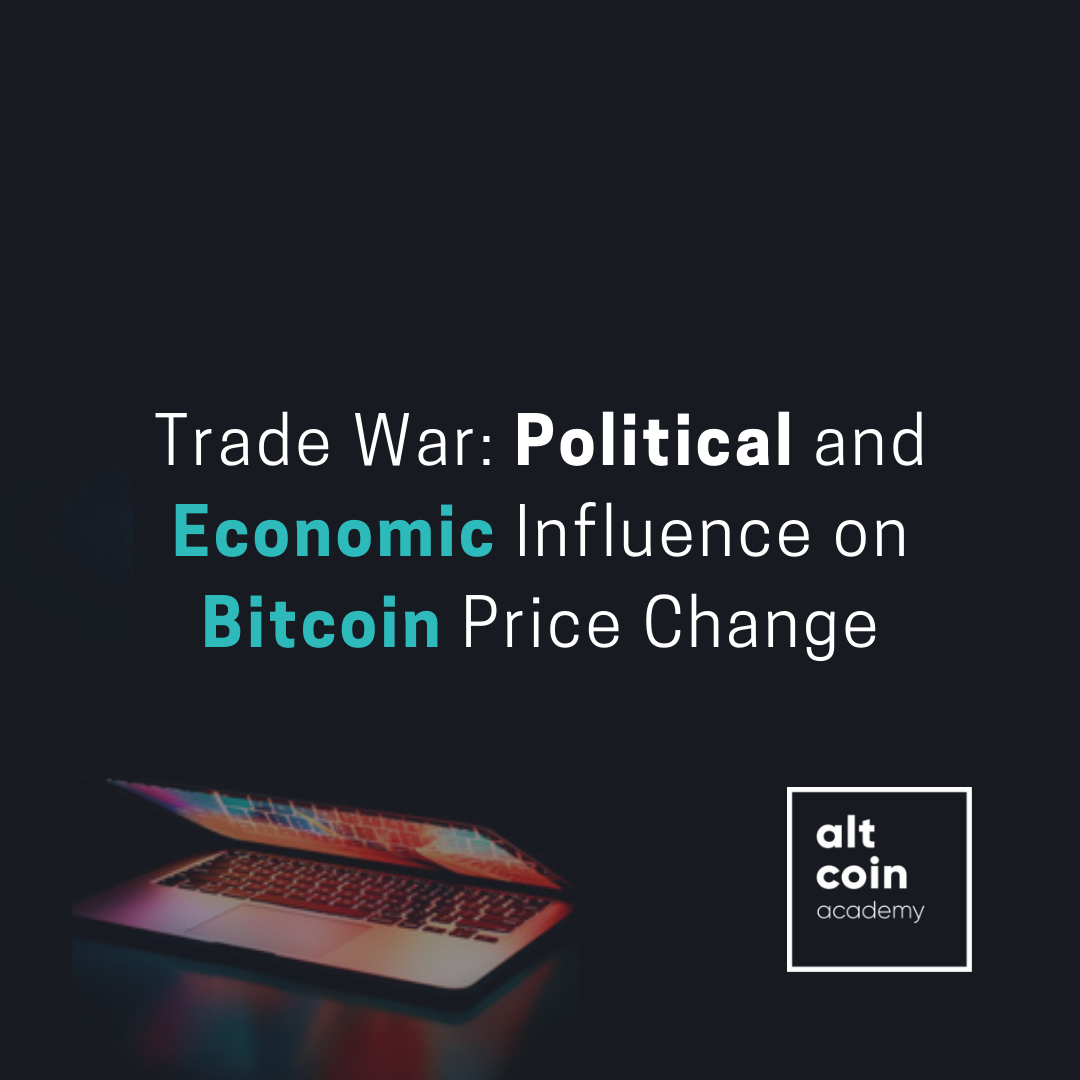 Trade War: Political and Economic Influence on Bitcoin Price