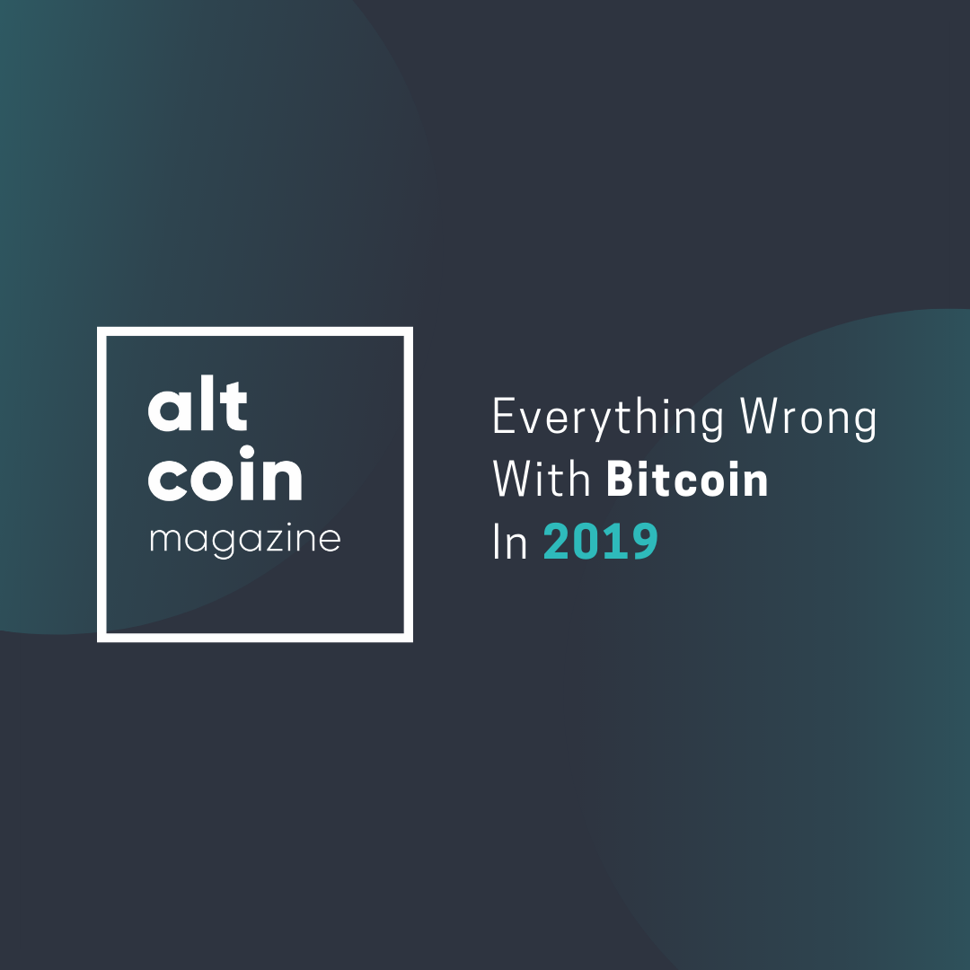 Everything Wrong With Bitcoin In 2019 - ALTCOIN MAGAZINE