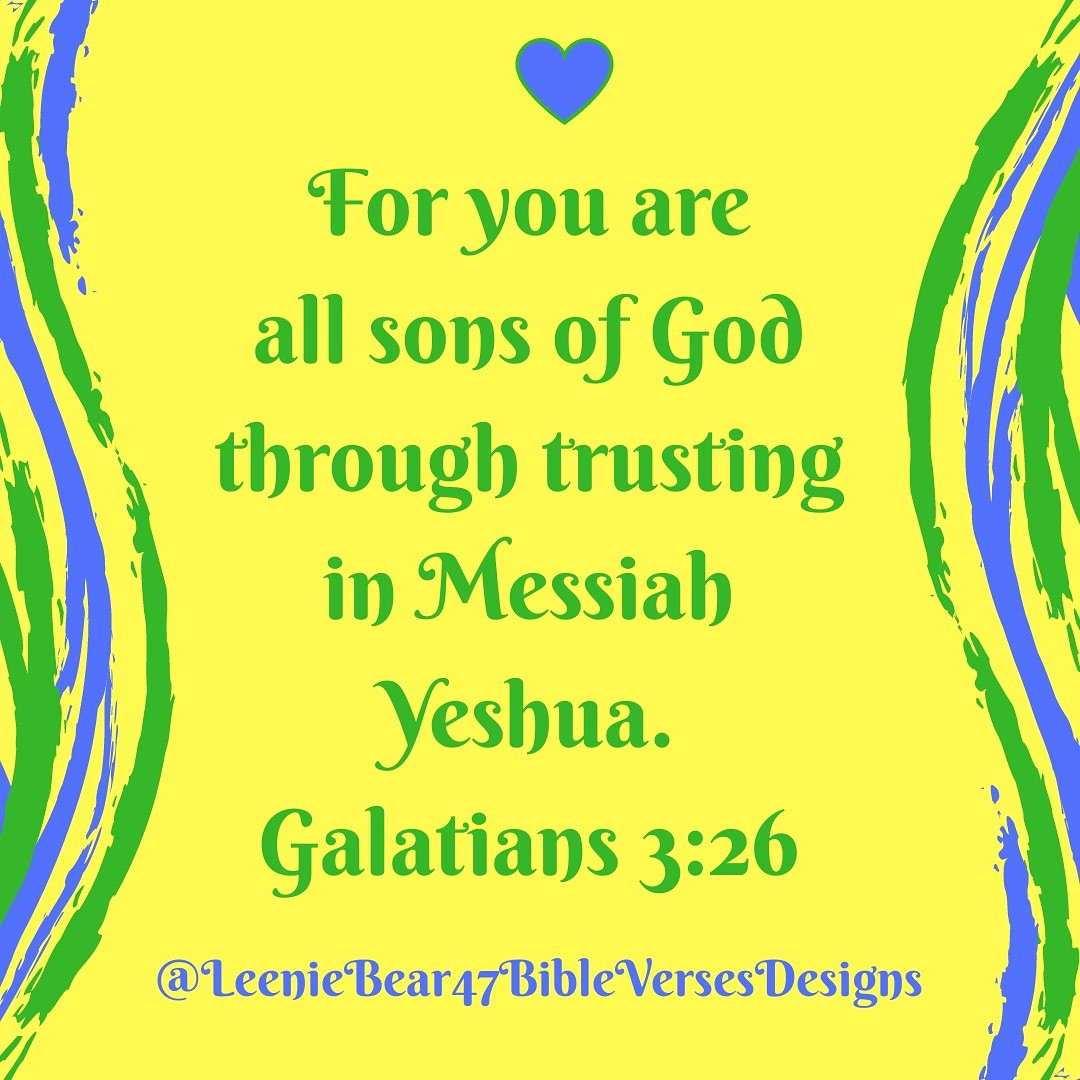 For you are all sons of God through trusting in Messiah