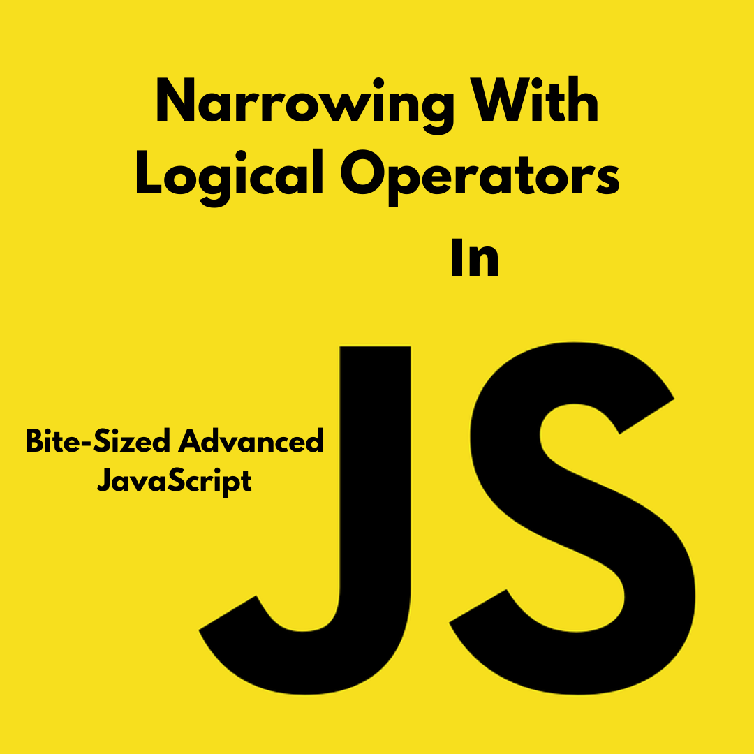 JavaScript Under The Hood : Narrowing With Logical Operators