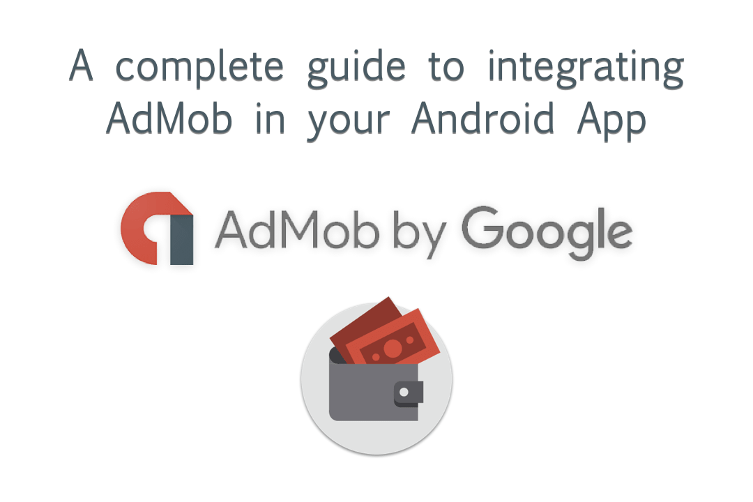 A complete guide to integrating AdMob in your Android App