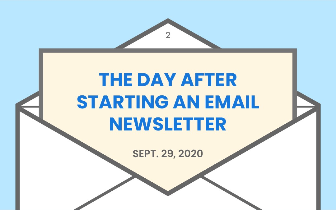 The day after starting an email newsletter