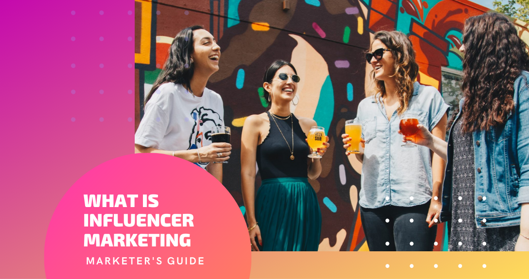 What is Influencer Marketing? [Marketer's Guide 2020]